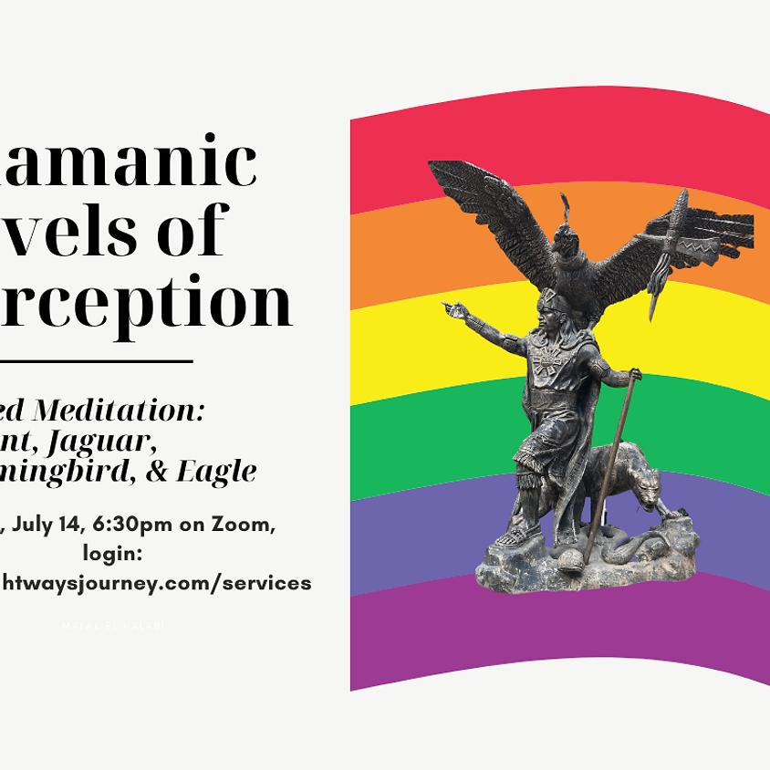 July 14, Shamanic Levels of Perception Meditation
