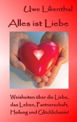 Alles ist Liebe Uwe Lilienthal