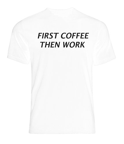 First Coffee Then Work Tee