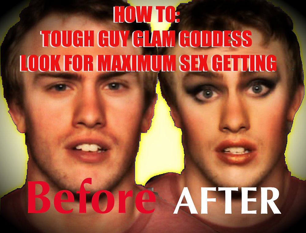 HOW TO: TOUGH GUY GLAM GODDESS LOOKING FOR MAXIMUM SEX GETTING