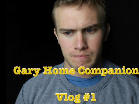 Gary Home Companion Vlog #1