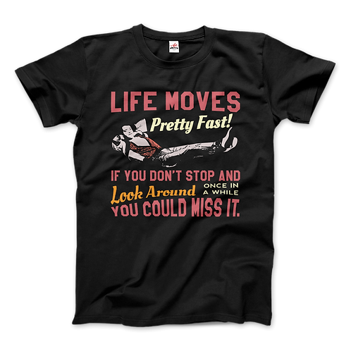 Ferris Bueller's Day Off Life Moves Pretty Fast T-Shirt