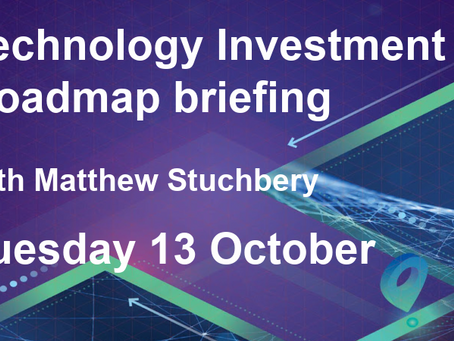 EVENT 13 OCT: Update on Technology Investment Roadmap from Matthew Stuchbery