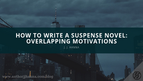 How to Write a Suspense Novel: Overlapping Motivations