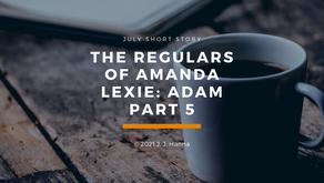 Adam - The Regulars of Amanda Lexie Part 5- Short Story