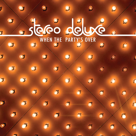 Stereo Deluxe - When The Party's Over