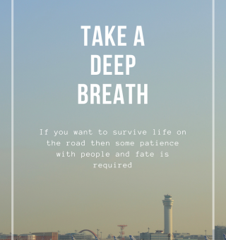 Take a Deep Breath - Travel Demands Patience