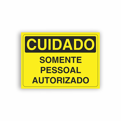 Placa de Sinalização Poliestireno (PS) 2mm - Cuidado Somente Pessoal Autorizado