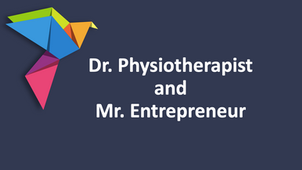 Dr. Physiotherapist and Mr. Entrepreneur