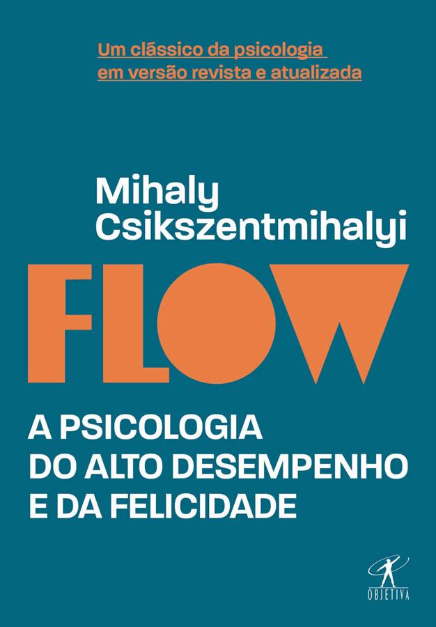 "Capa do livro ""Flow, A Psicologia do Alto Desempenho e da Felicidade"" por Mihaly Csikszentmihalyi."
