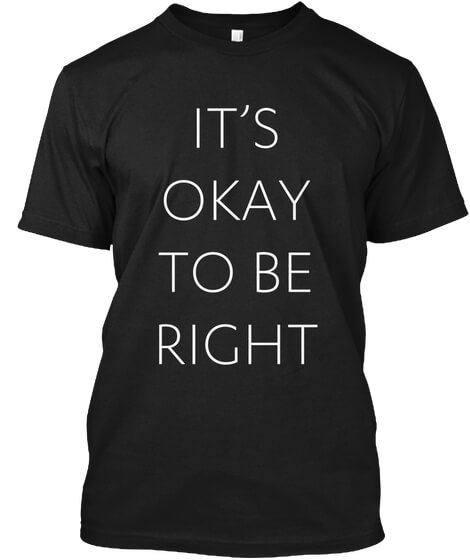 it-is-ok-to-be-right-t-shirt