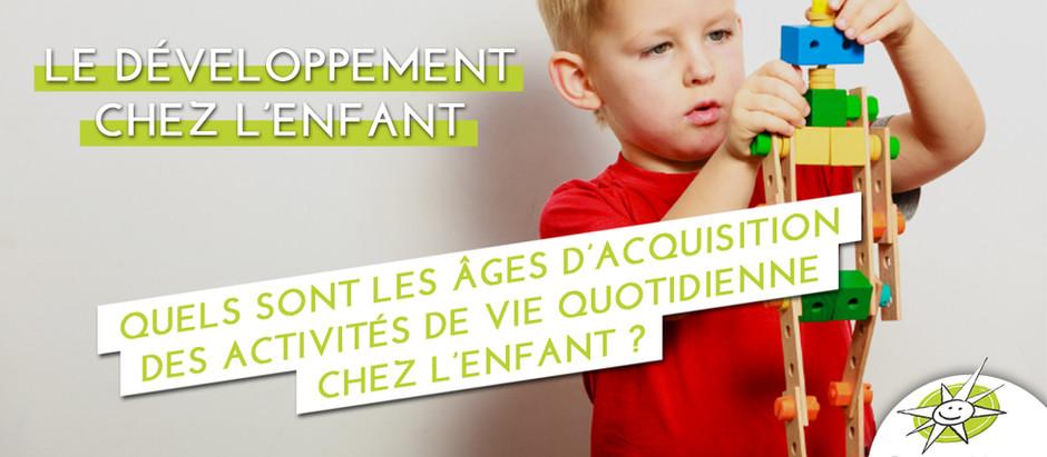 Quels sont les âges d'acquisition des principales activités de vie quotidienne chez l'enfant ?
