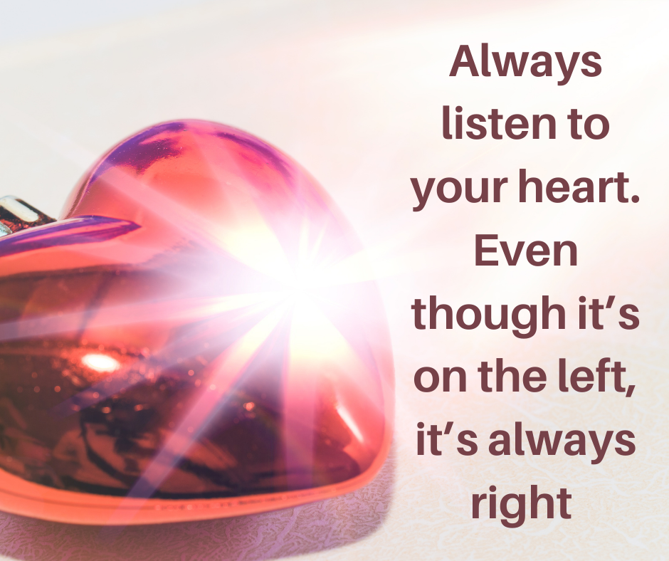 Listen to your heart when it's calling for you