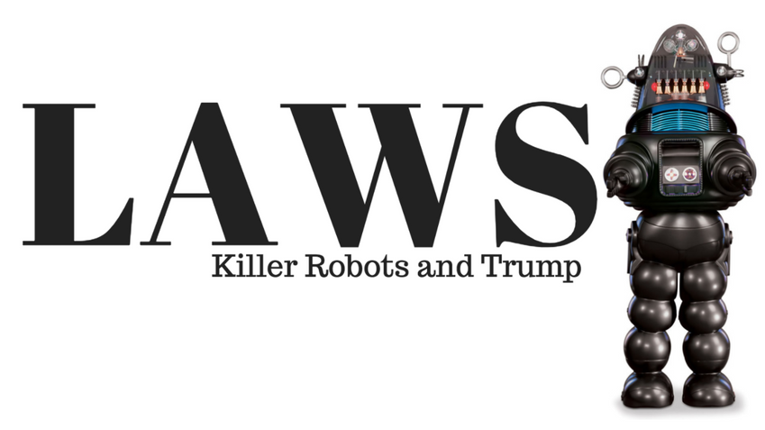 They Are the LAWS: Killer Robots and Trump