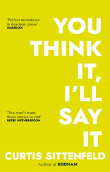 You Think It, I'll Say It by Curtis Sittenfield