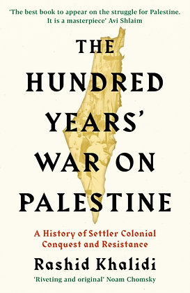 The Hundred Years War on Palestine by Rashid Khalidi