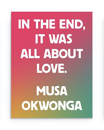 In The End It Was All About Love by Musa Okwonga