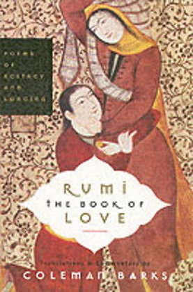 Rumi: The Book of Love, Poems of Ecstasy and Longing