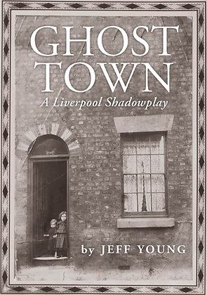 Ghost Town : A Liverpool Shadowplay by Jeff Young