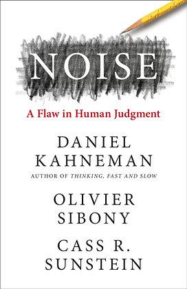Noise by Daniel Kahneman , Olivier Sibony, Cass R. Sunstein