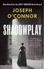 Shadowplay by Joesph O'Connor
