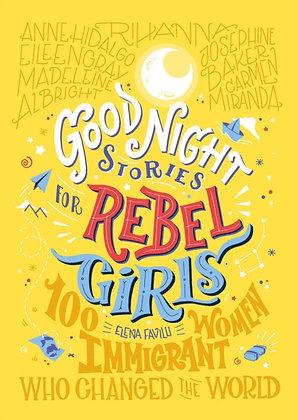Good Night Stories for Rebel Girls: 100 Immigrant Women by Elena Favilli