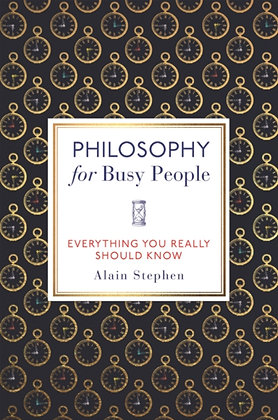 Philosophy for Busy People by Alain Stephen