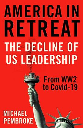 America in Retreat: The Decline of US Leadership by Michael Pembroke