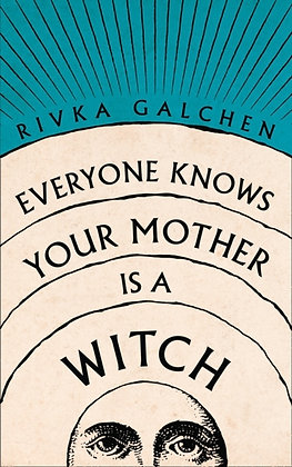 Everyone Knows Your Mother is a Witch by Rivka Galchen