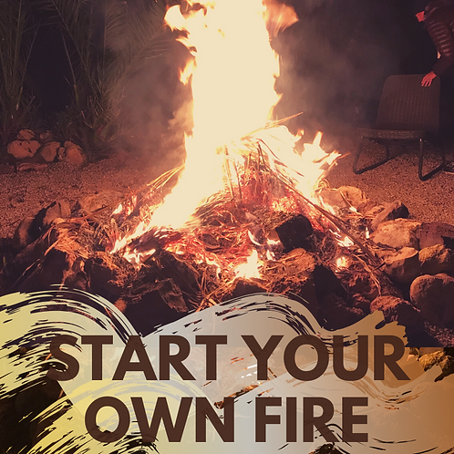 Start your own fire!