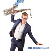 "Greg Johnson, ""Organasm"""