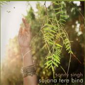 Sonny Singh, Sajana Tere Bina