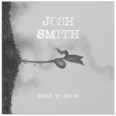 "Josh Smith, ""Burn To Grow"""