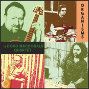 "The Doug MacDonald Quartet, ""Organisms"""