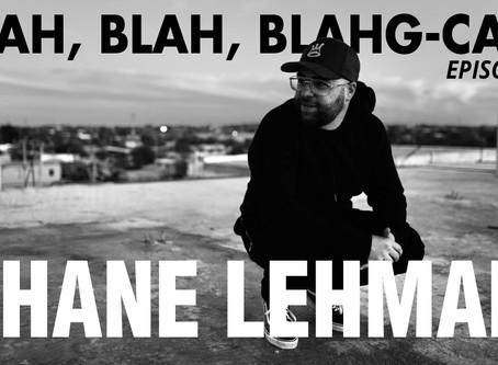 BLAH, BLAH, BLAHG-CAST /// EPISODE 2 /// Missionary, Evangelist and Editor Shane Lehman