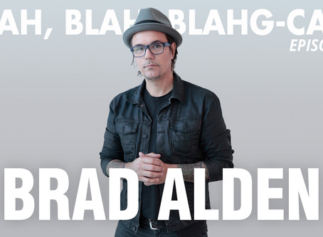 BLAH, BLAH, BLAHG-CAST /// EPISODE 7 /// BRAD ALDEN • Worship Leader and Owner of Artisan Cloth