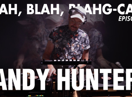 BLAH, BLAH, BLAHG-CAST /// EPISODE 6 /// DJ and COMPOSER ANDY HUNTER°