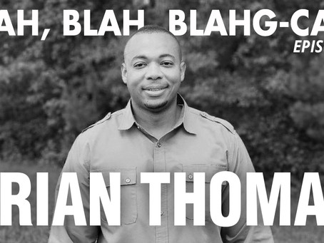 BLAH, BLAH, BLAHG-CAST /// EPISODE 5 /// BRIAN C. THOMAS of God 1st Bible Fellowship
