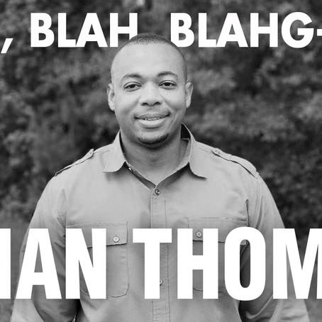 BLAH, BLAH, BLAHG-CAST /// EPISODE 5 /// BRIAN C. THOMAS of God 1st Bible Fellowship