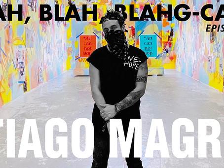 BLAH, BLAH, BLAHG-CAST /// EPISODE 1 /// STREET ARTIST      TIAGO MAGRO