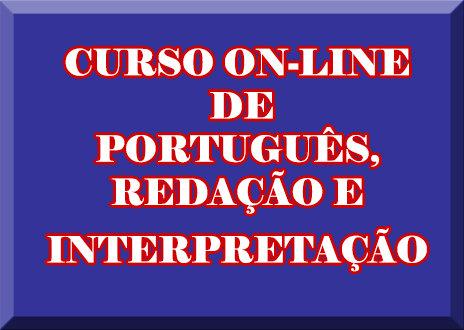 CURSO ON-LINE DE PORTUGUÊS,  INTERPRETAÇÃO E REDAÇÃO