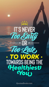 health-quote-its-never-too-early-or-too-