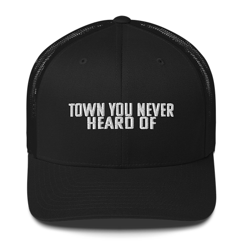"""""""Town You Never Heard Of"""" Hat"""