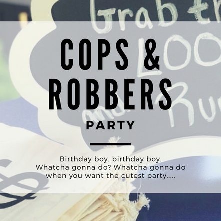 Cops & Robbers Party