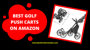 BEST GOLF PUSH CARTS ON AMAZON