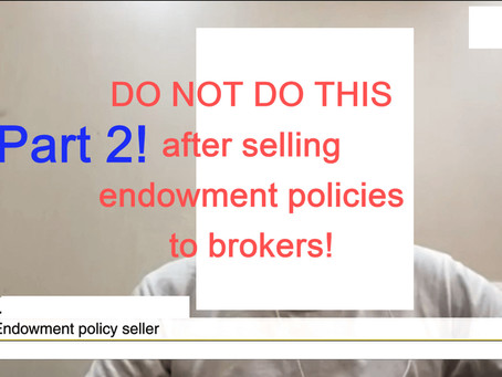 [Pt. 2] DO NOT DO THIS After Selling Endowment Policies to Brokers