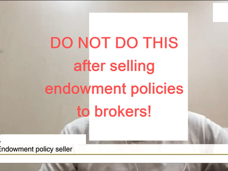 [Pt. 1] DO NOT DO THIS After Selling Endowment Policies to Brokers