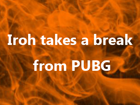 Iroh takes a break from PUBG