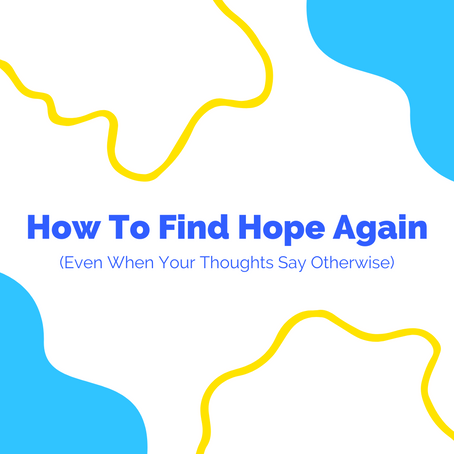 How to Find Hope Again (Even When Your Thoughts Say Otherwise)