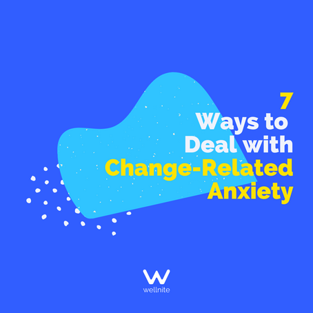 7 Ways to Deal with Change-Related Anxiety